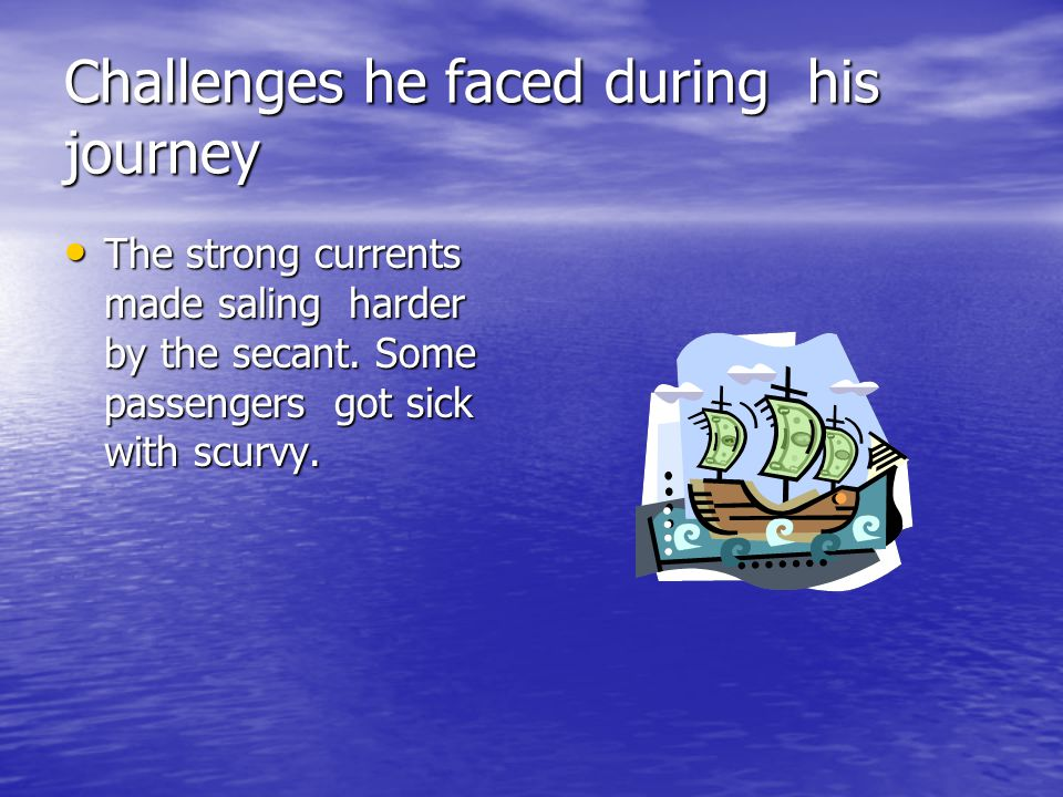 Challenges he faced during his journey
