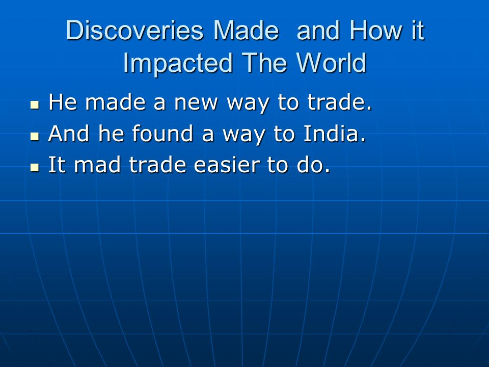 Discoveries Made and How it Impacted The World