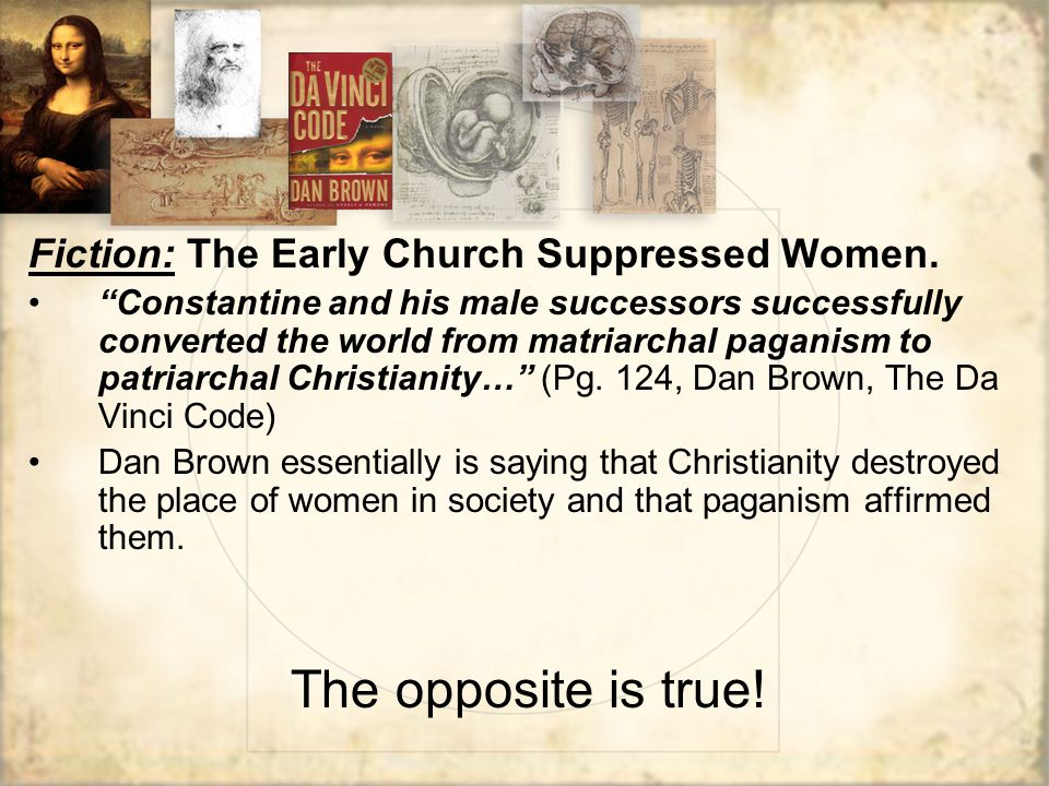 The opposite is true! Fiction: The Early Church Suppressed Women.