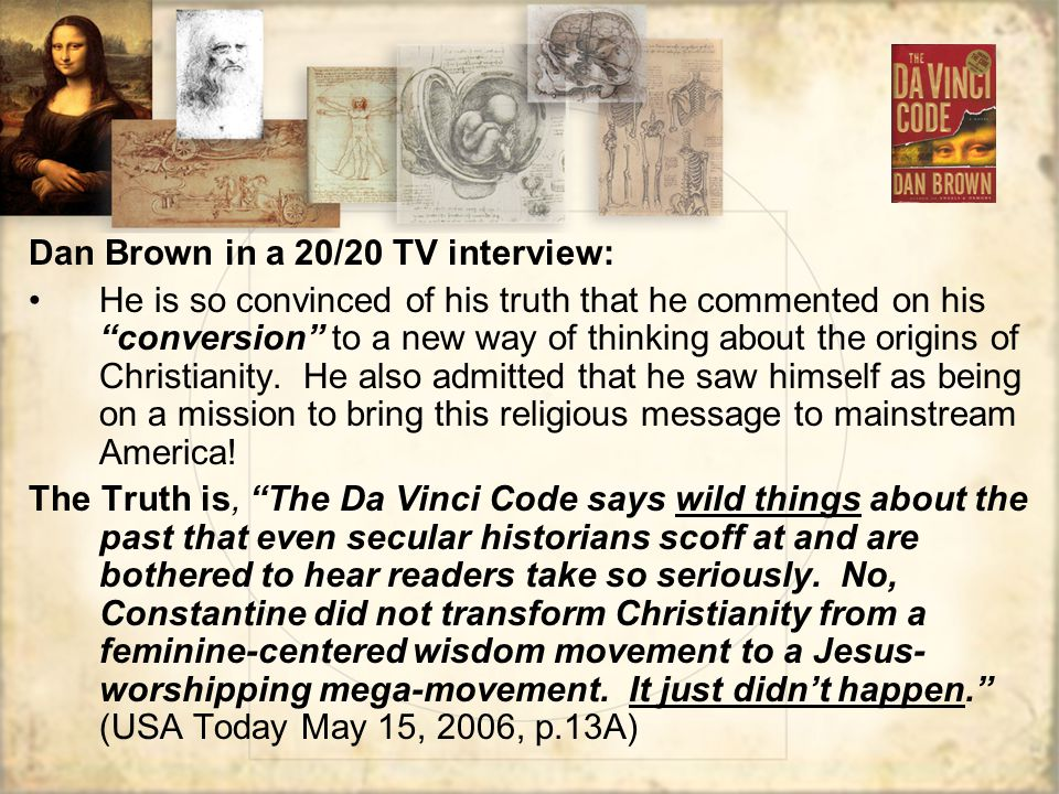 Dan Brown in a 20/20 TV interview: