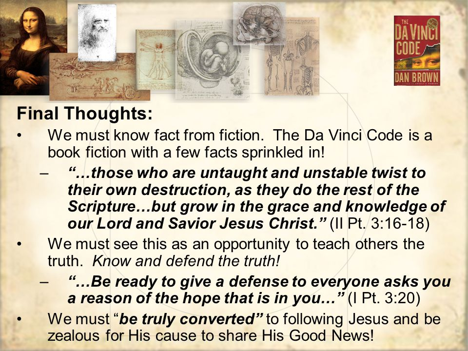Final Thoughts: We must know fact from fiction. The Da Vinci Code is a book fiction with a few facts sprinkled in!