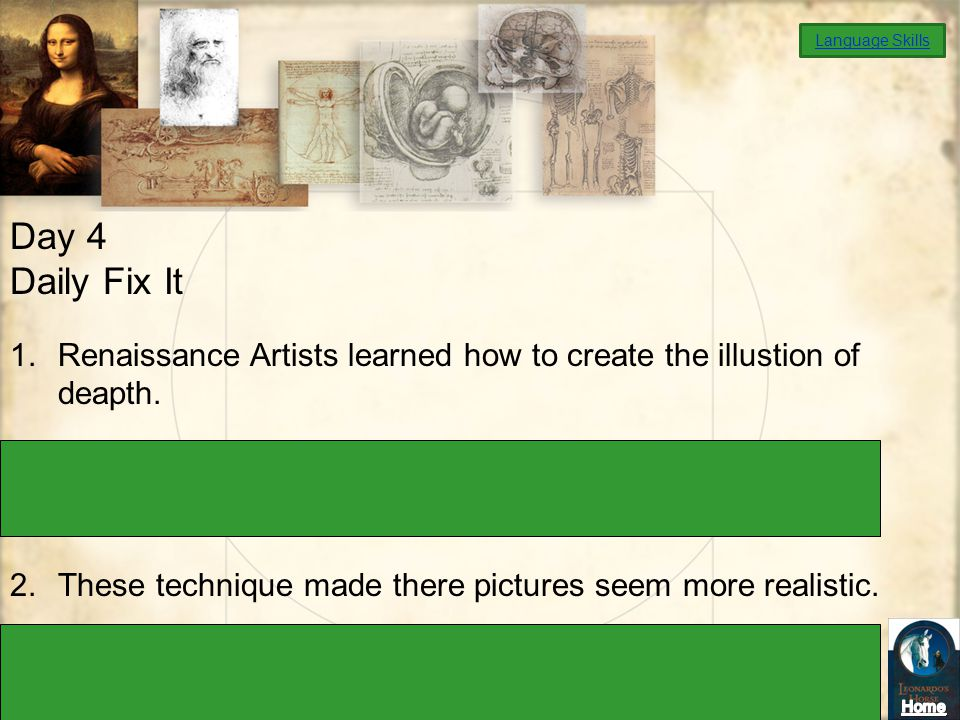 Language Skills Day 4. Daily Fix It. Renaissance Artists learned how to create the illustion of deapth.