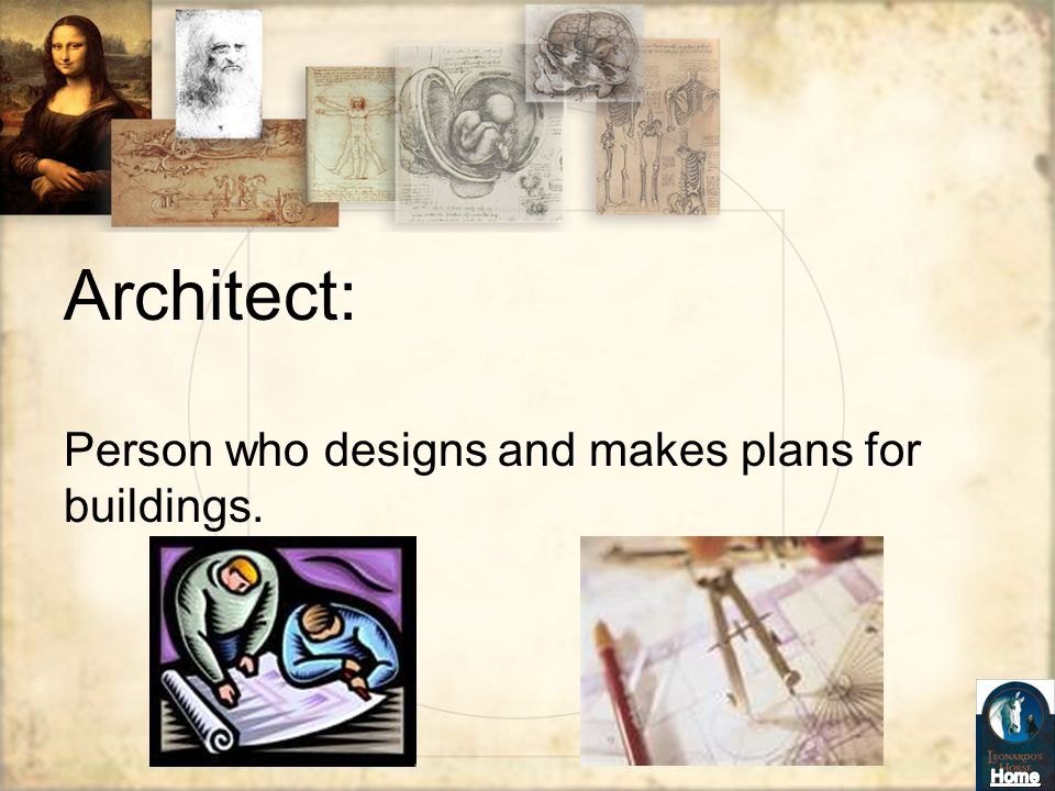 Architect: Person who designs and makes plans for buildings.