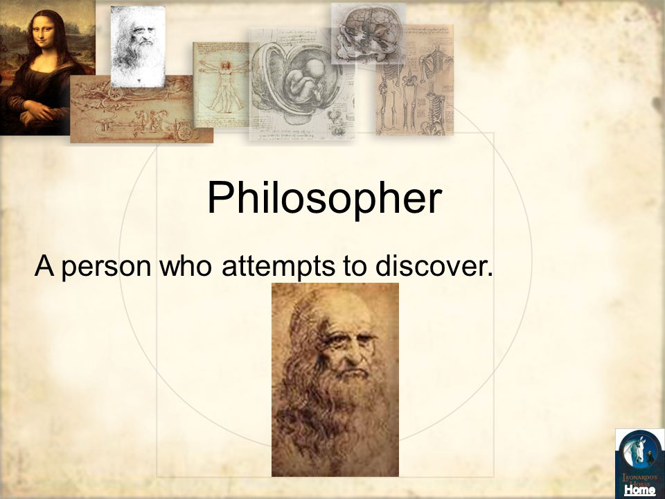 Philosopher A person who attempts to discover.
