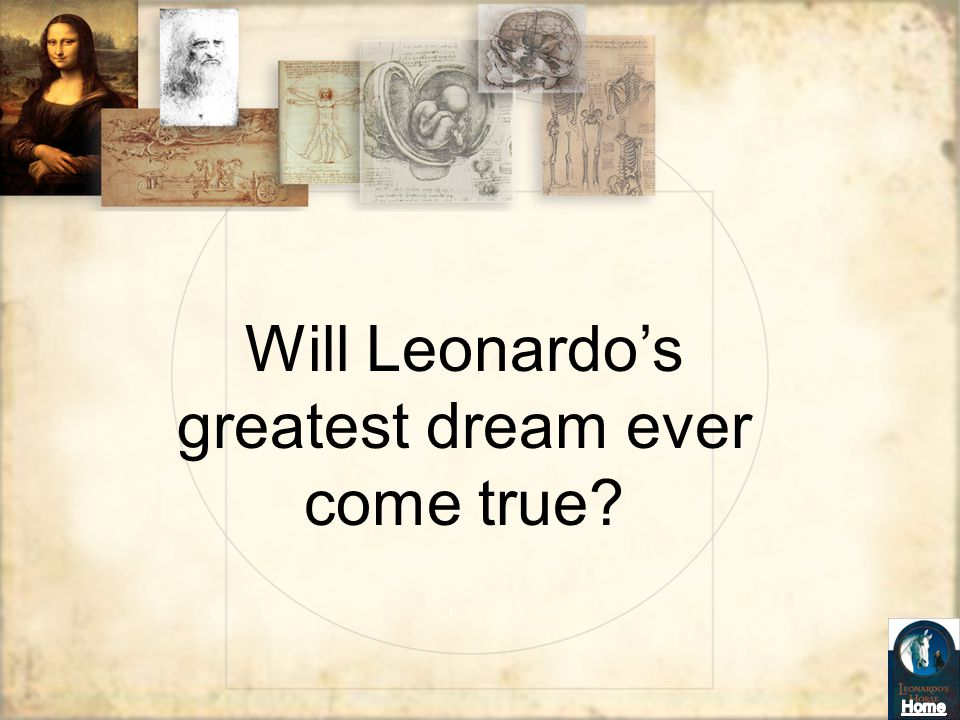 Will Leonardo's greatest dream ever come true