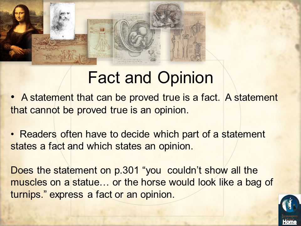 Fact and Opinion A statement that can be proved true is a fact. A statement that cannot be proved true is an opinion.