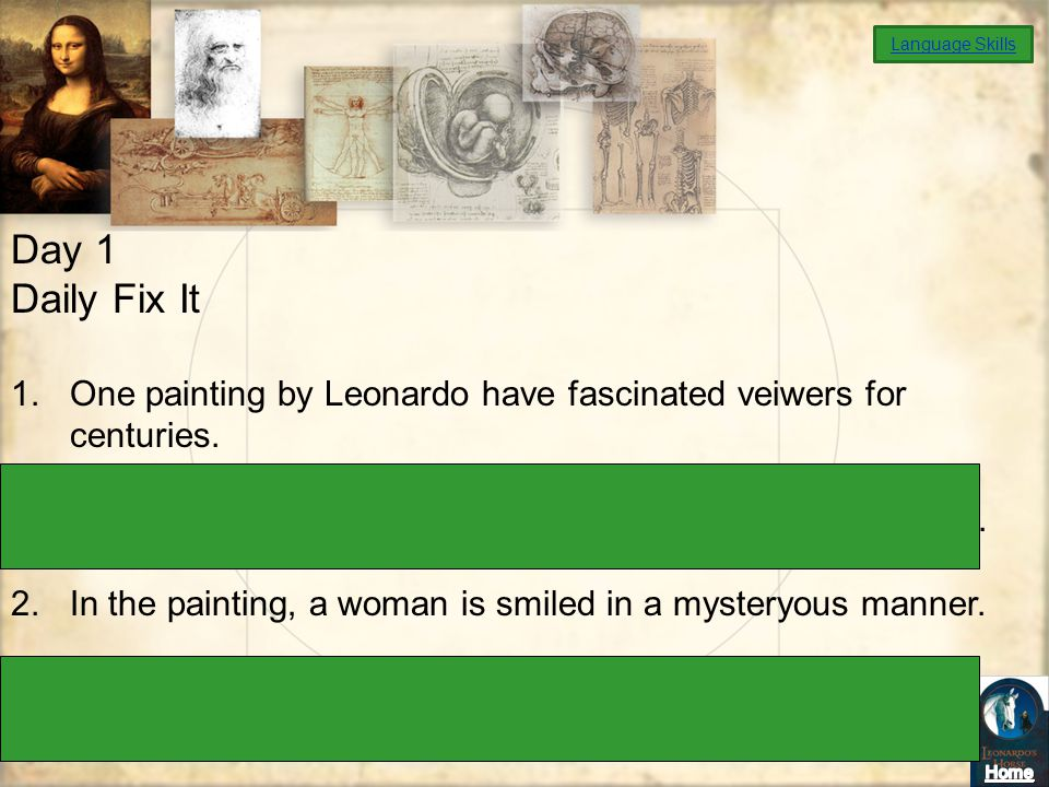 Language Skills Day 1. Daily Fix It. One painting by Leonardo have fascinated veiwers for centuries.