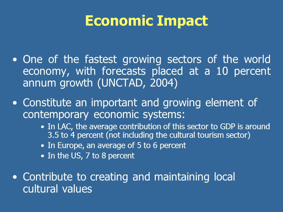 Economic Impact One of the fastest growing sectors of the world economy, with forecasts placed at a 10 percent annum growth (UNCTAD, 2004)
