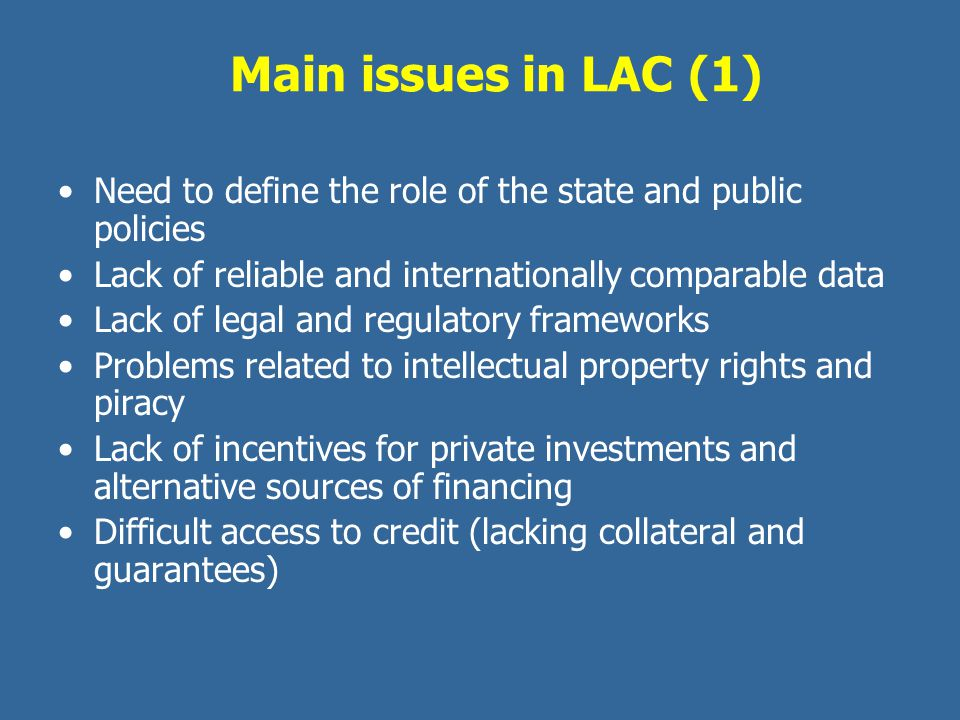 Main issues in LAC (1) Need to define the role of the state and public policies. Lack of reliable and internationally comparable data.