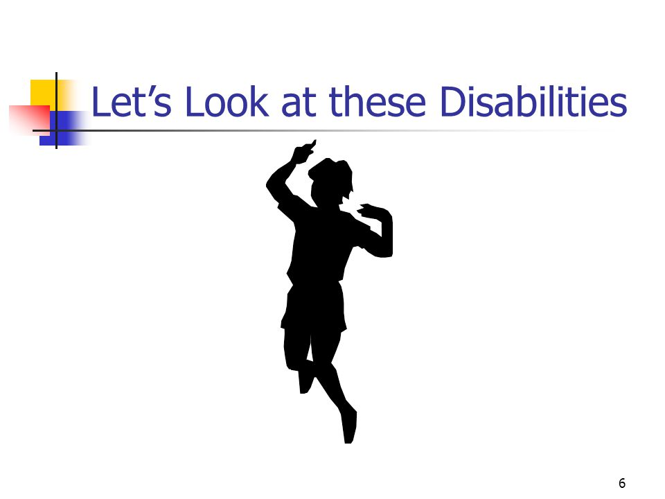 Let's Look at these Disabilities