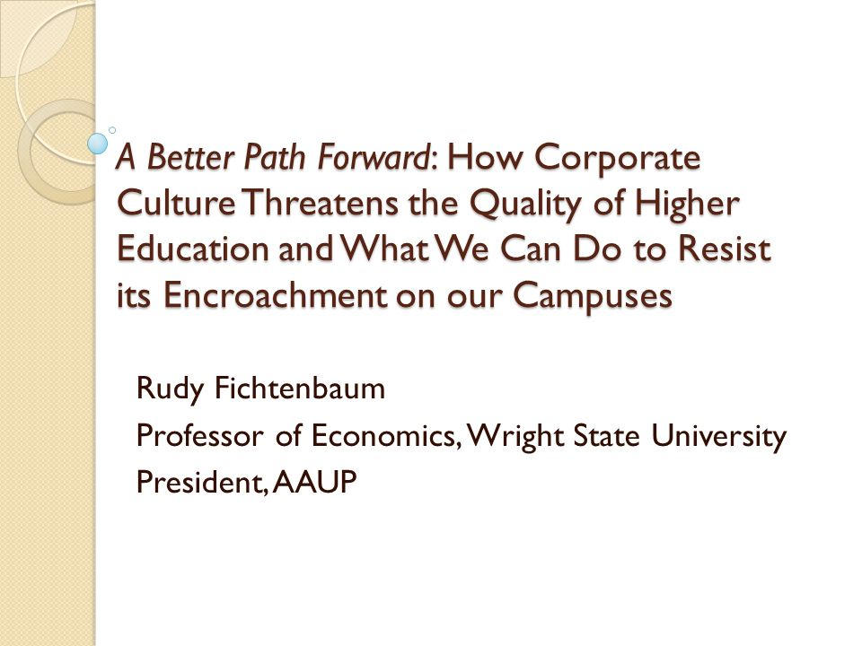 A Better Path Forward: How Corporate Culture Threatens the Quality of Higher Education and What We Can Do to Resist its Encroachment on our Campuses