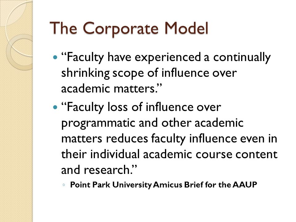 The Corporate Model Faculty have experienced a continually shrinking scope of influence over academic matters.