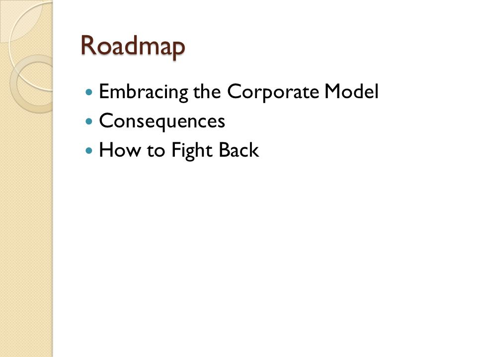 Roadmap Embracing the Corporate Model Consequences How to Fight Back