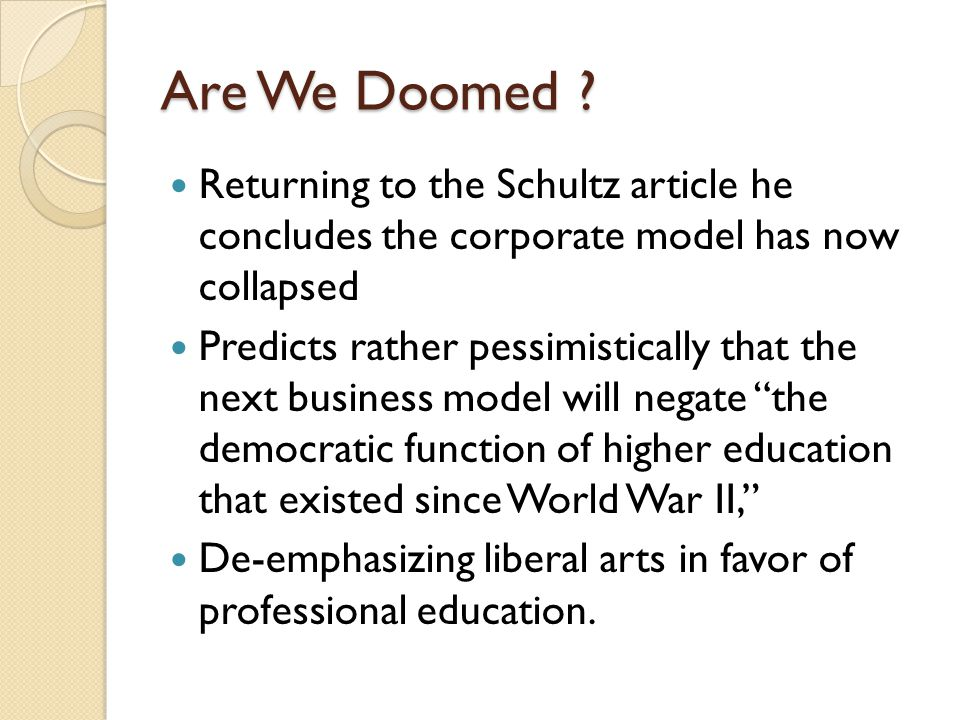 Are We Doomed Returning to the Schultz article he concludes the corporate model has now collapsed.
