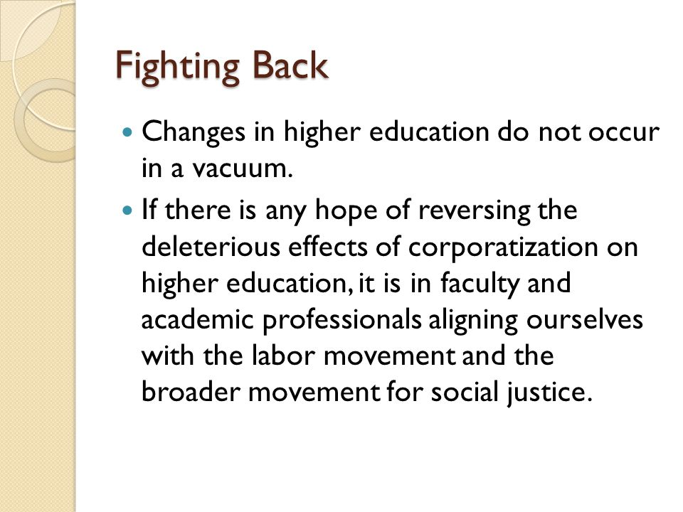 Fighting Back Changes in higher education do not occur in a vacuum.
