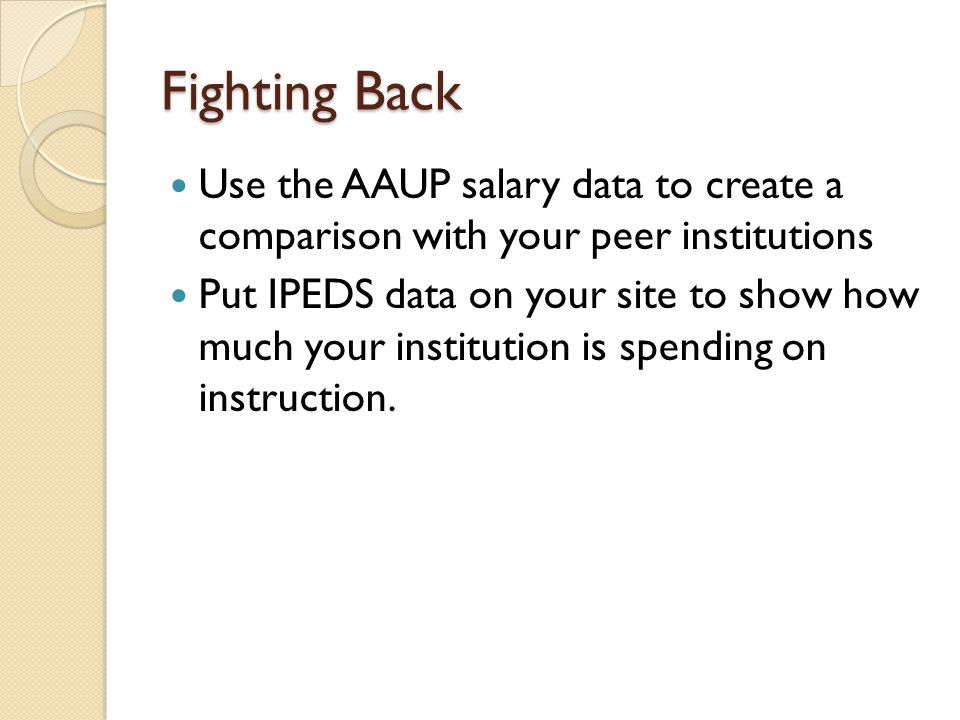Fighting Back Use the AAUP salary data to create a comparison with your peer institutions.