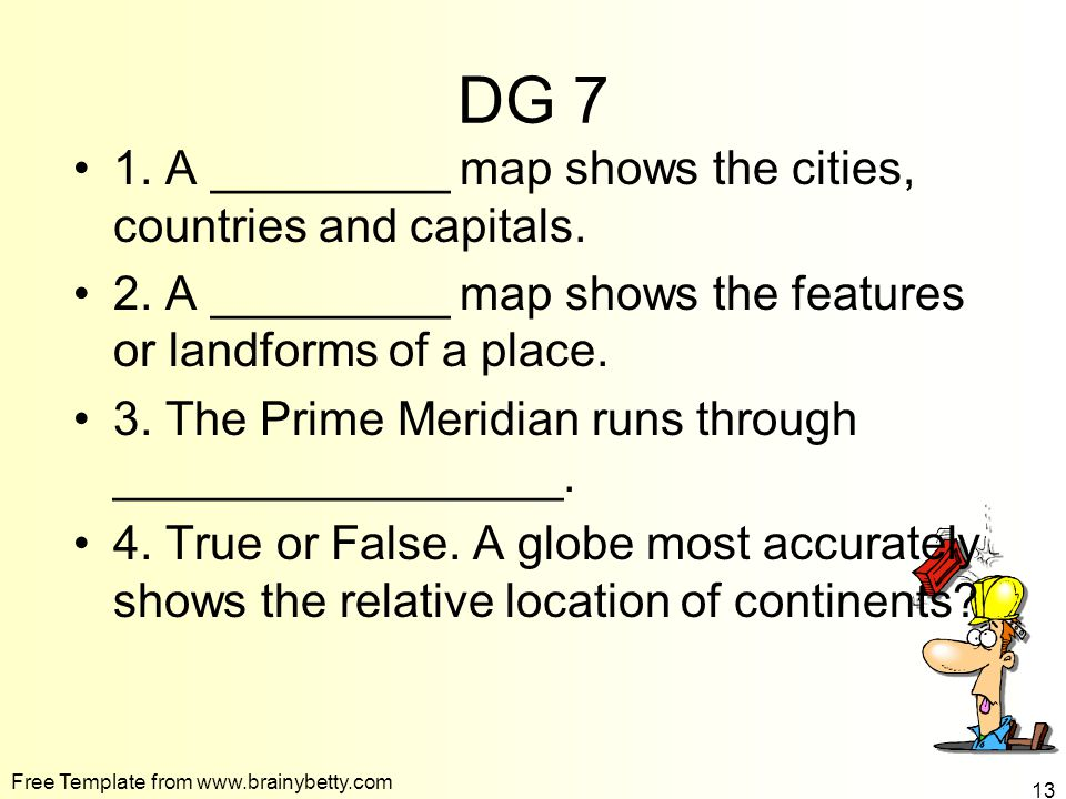 DG 7 1. A _________ map shows the cities, countries and capitals.