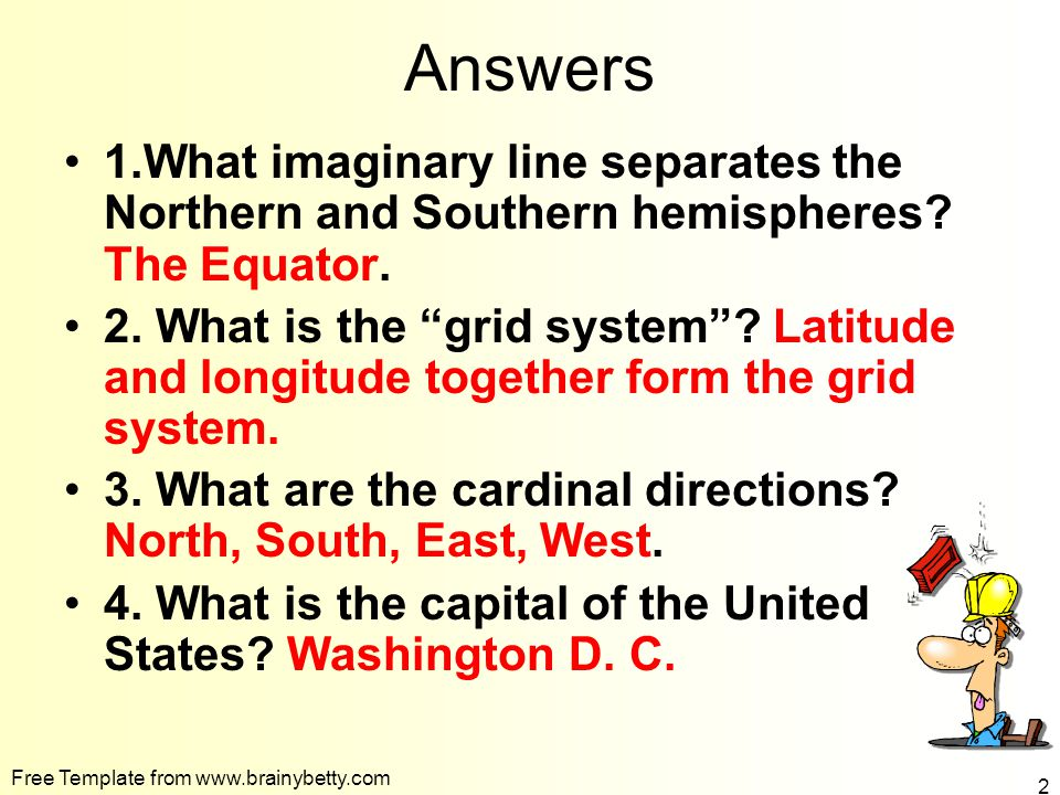 Answers 1.What imaginary line separates the Northern and Southern hemispheres The Equator.