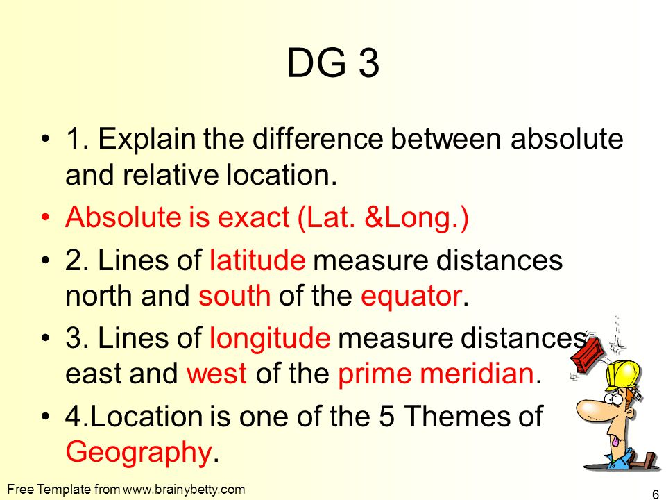 DG 3 1. Explain the difference between absolute and relative location.