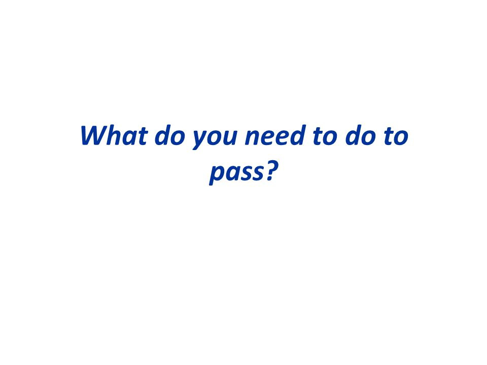 What do you need to do to pass