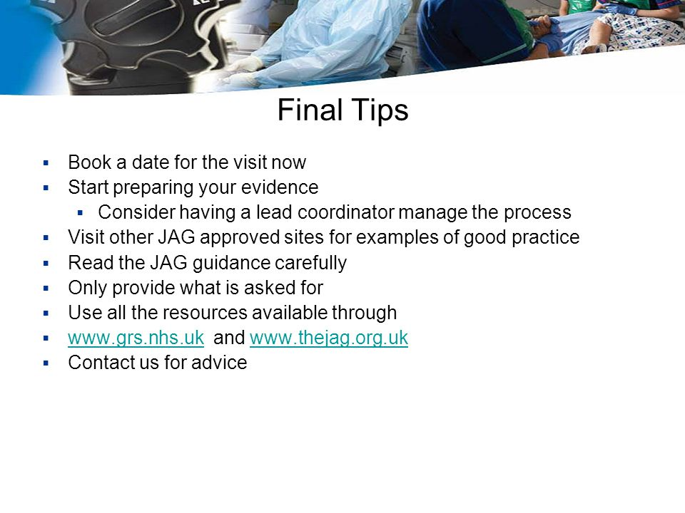 Final Tips Book a date for the visit now Start preparing your evidence