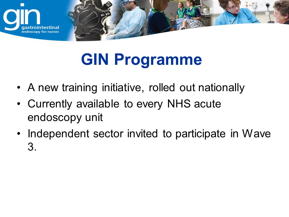 GIN Programme A new training initiative, rolled out nationally
