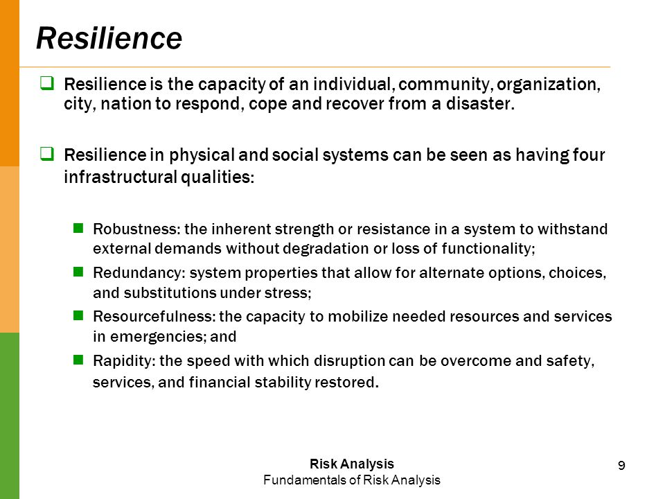 Resilience Resilience is the capacity of an individual, community, organization, city, nation to respond, cope and recover from a disaster.