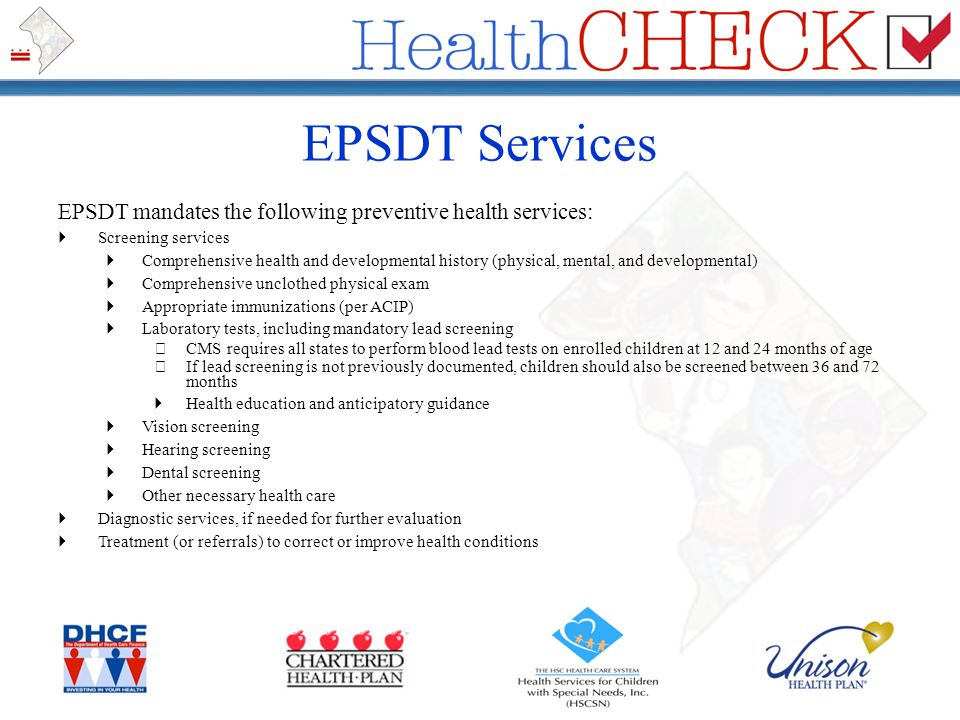 EPSDT Services EPSDT mandates the following preventive health services: Screening services.