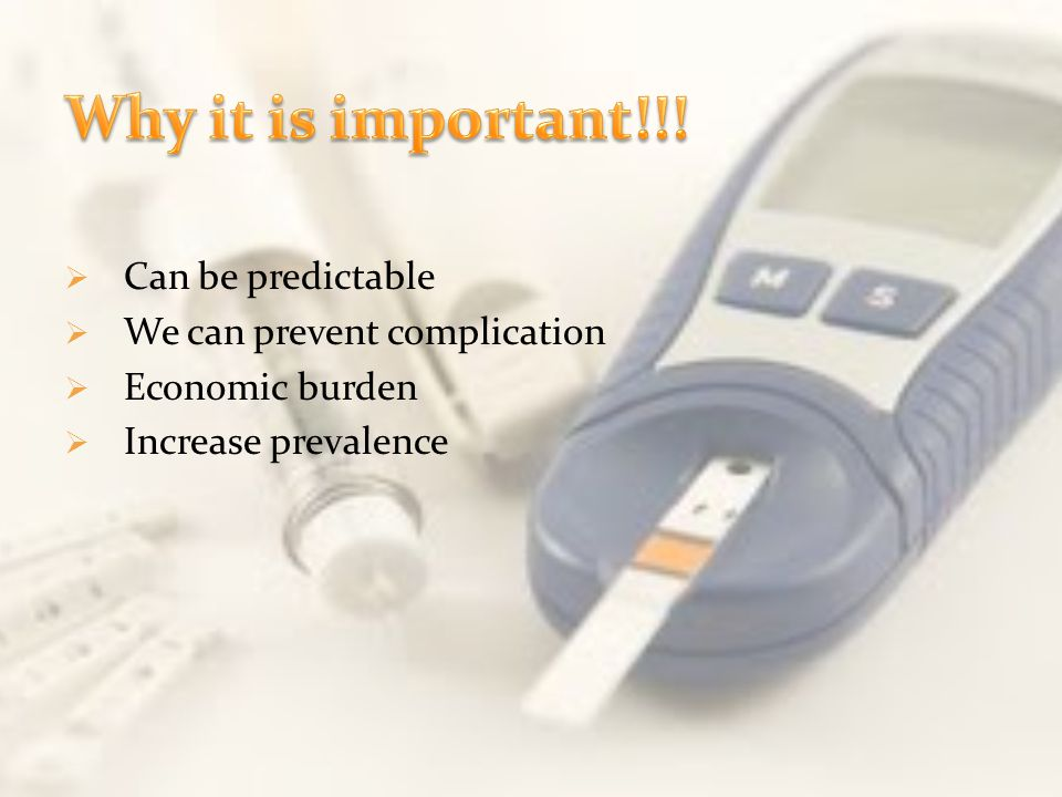 Why it is important!!! Can be predictable We can prevent complication