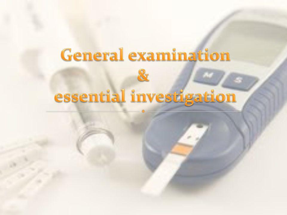 General examination & essential investigation