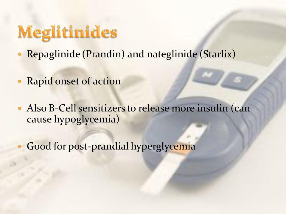 Meglitinides Repaglinide (Prandin) and nateglinide (Starlix)