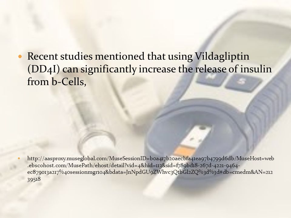 Recent studies mentioned that using Vildagliptin (DD4I) can significantly increase the release of insulin from b-Cells,