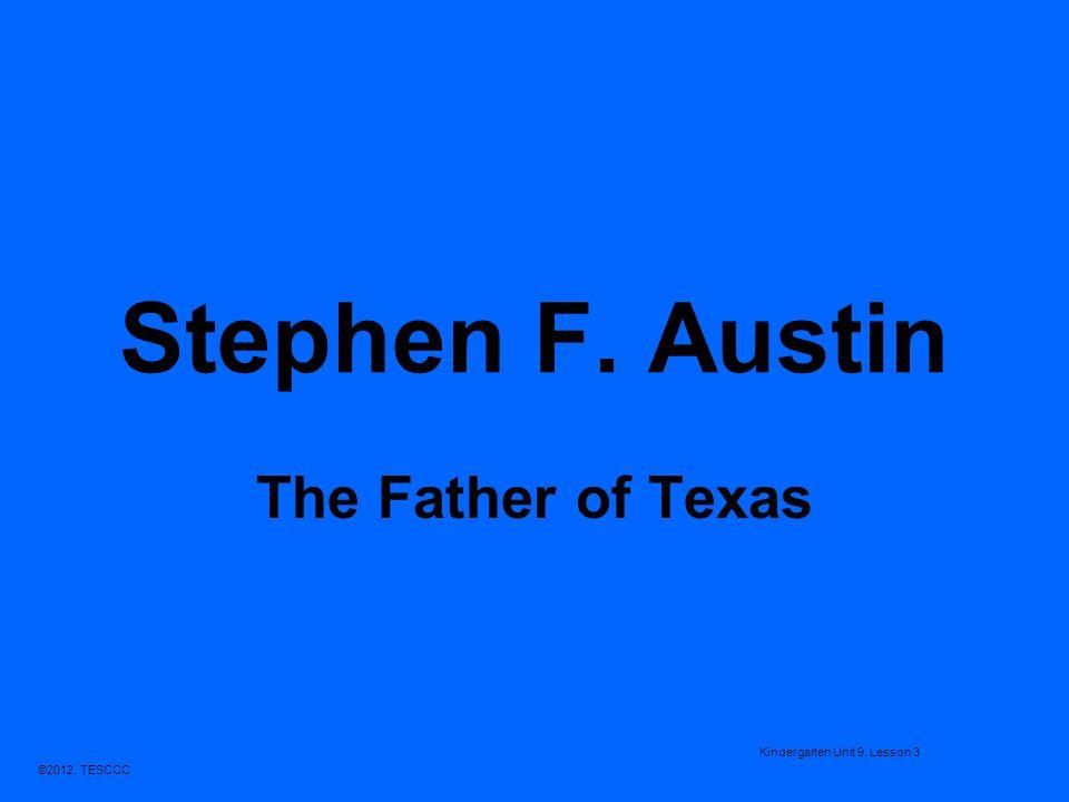 Stephen F. Austin The Father of Texas Kindergarten Unit 9, Lesson 3