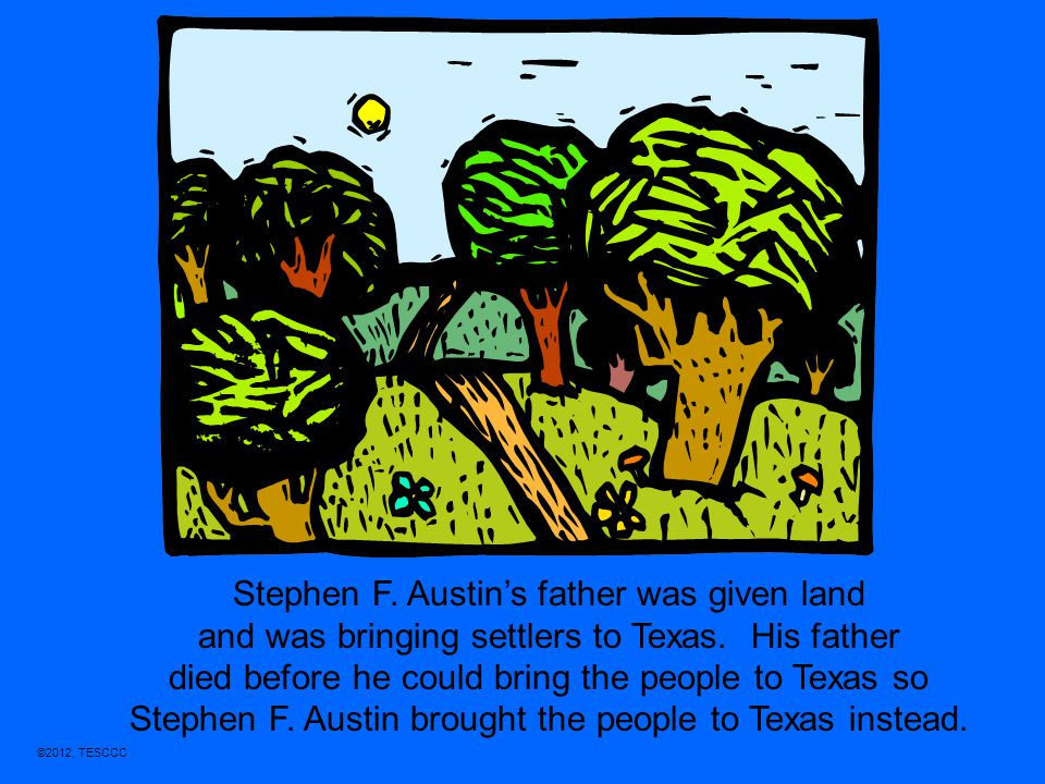 Stephen F. Austin's father was given land