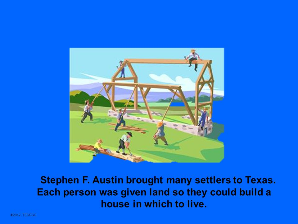 Stephen F. Austin brought many settlers to Texas