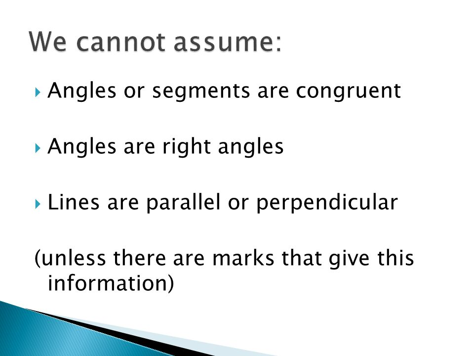 We cannot assume: Angles or segments are congruent