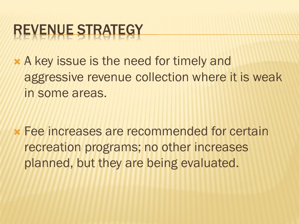 REVENUE STRATEGY A key issue is the need for timely and aggressive revenue collection where it is weak in some areas.
