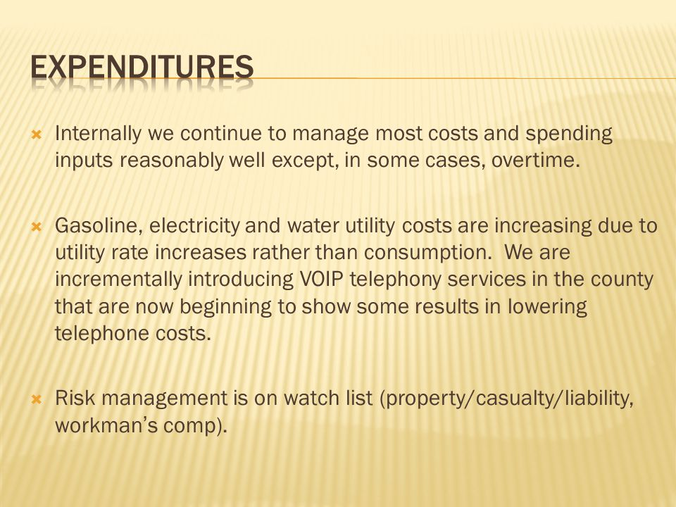 EXPENDITURES Internally we continue to manage most costs and spending inputs reasonably well except, in some cases, overtime.