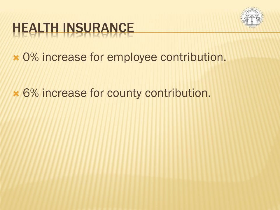 HEALTH INSURANCE 0% increase for employee contribution.