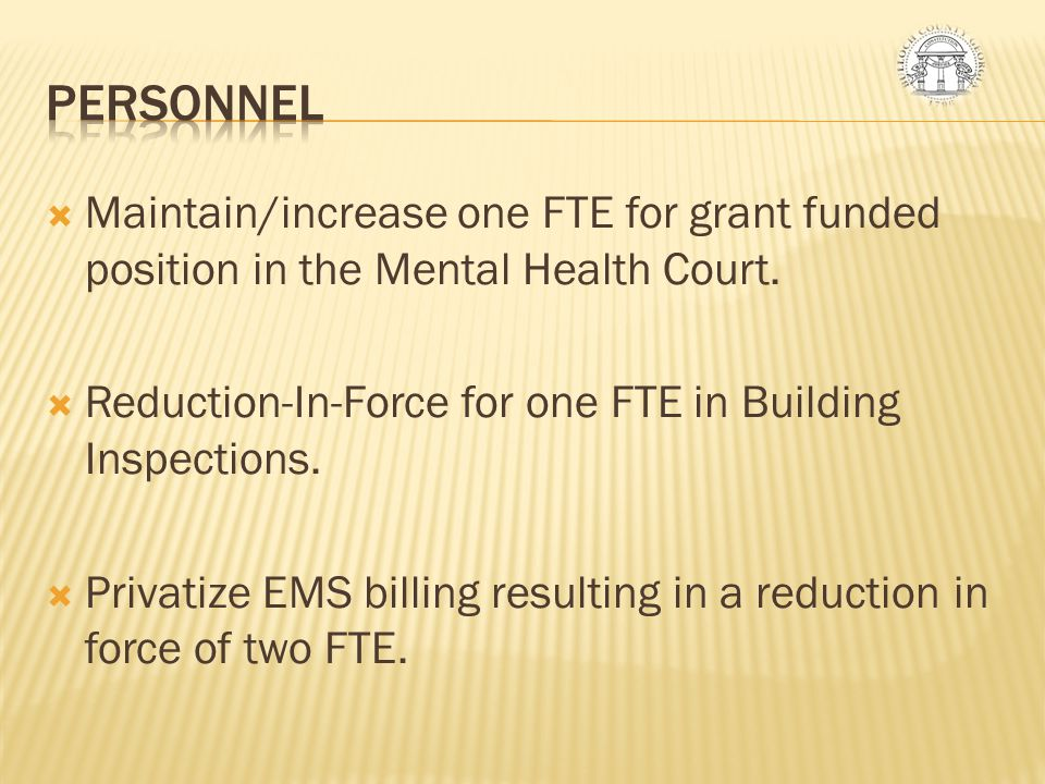PERSONNEL Maintain/increase one FTE for grant funded position in the Mental Health Court. Reduction-In-Force for one FTE in Building Inspections.