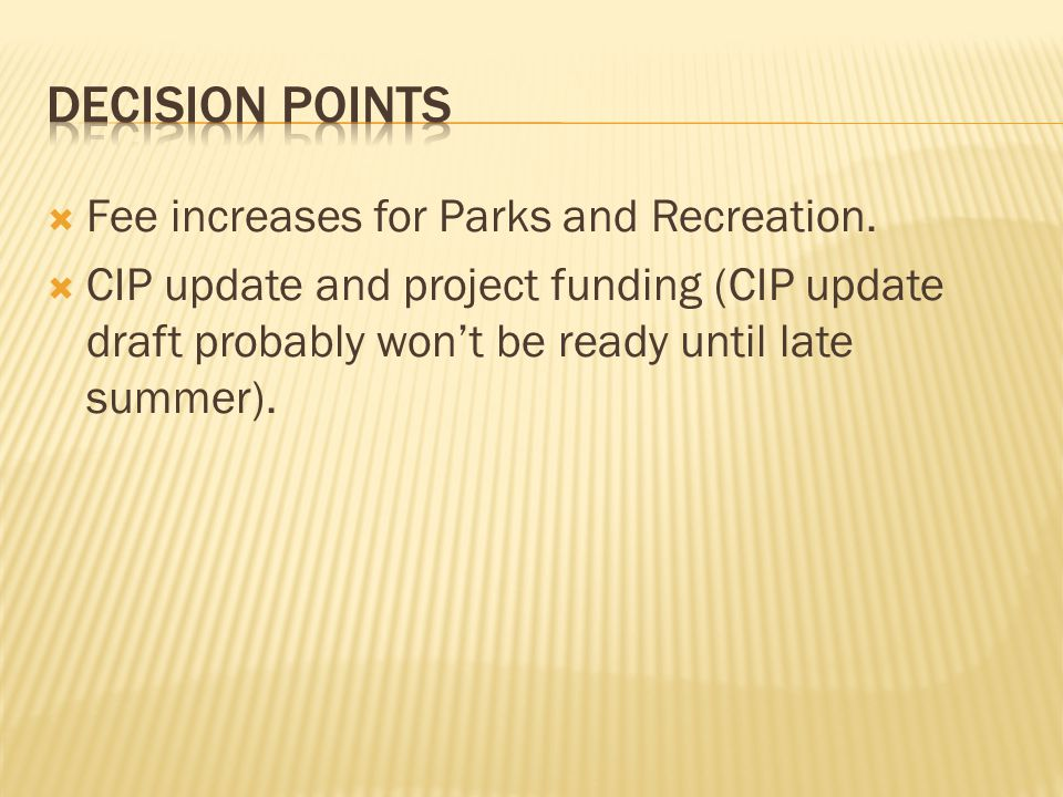 Decision points Fee increases for Parks and Recreation.