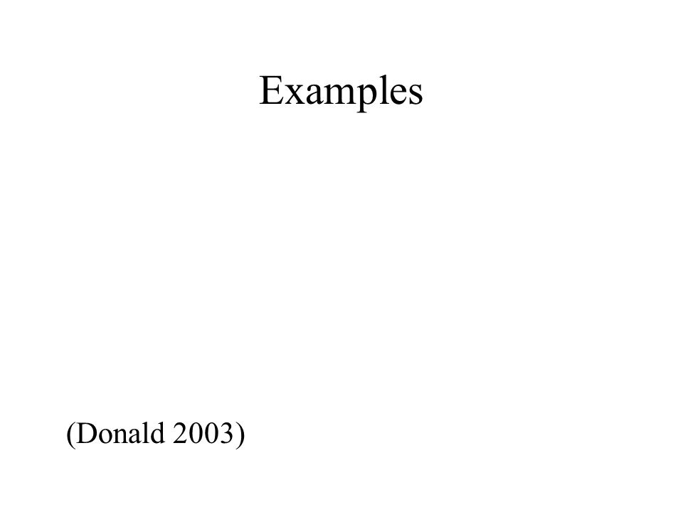 Examples (Donald 2003)