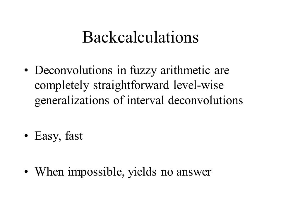 Backcalculations Deconvolutions in fuzzy arithmetic are completely straightforward level-wise generalizations of interval deconvolutions.