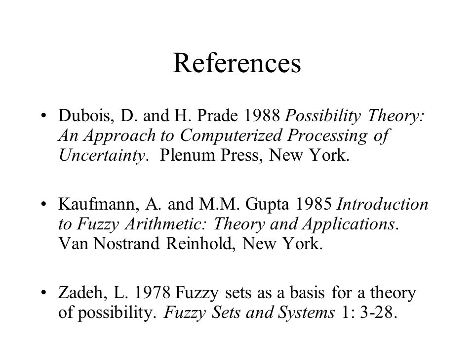 References Dubois, D. and H. Prade 1988 Possibility Theory: An Approach to Computerized Processing of Uncertainty. Plenum Press, New York.