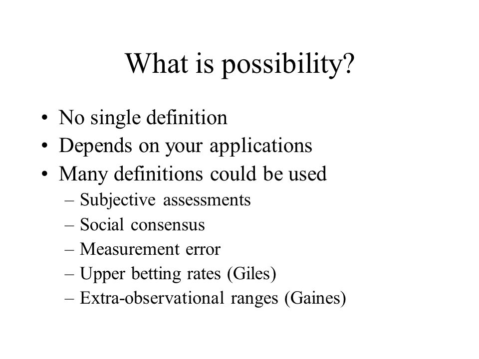 What is possibility No single definition Depends on your applications