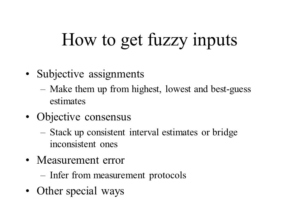 How to get fuzzy inputs Subjective assignments Objective consensus