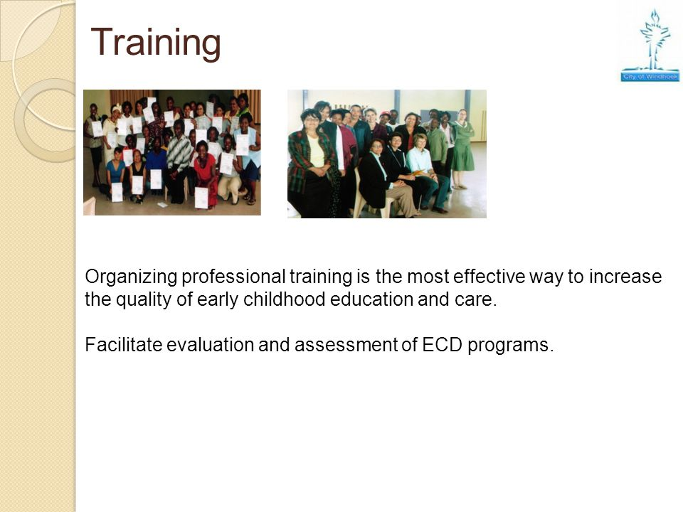 Training Organizing professional training is the most effective way to increase the quality of early childhood education and care.