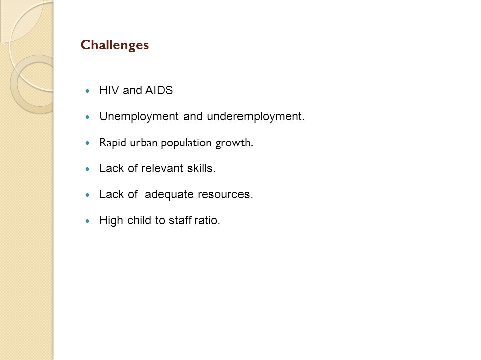 Challenges HIV and AIDS Unemployment and underemployment.
