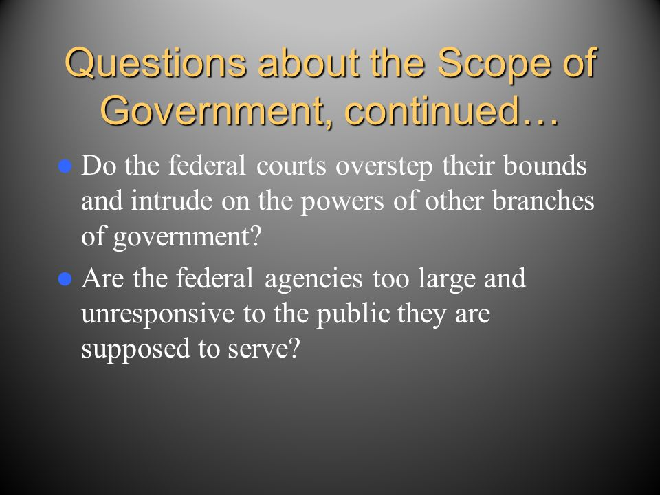 Questions about the Scope of Government, continued…