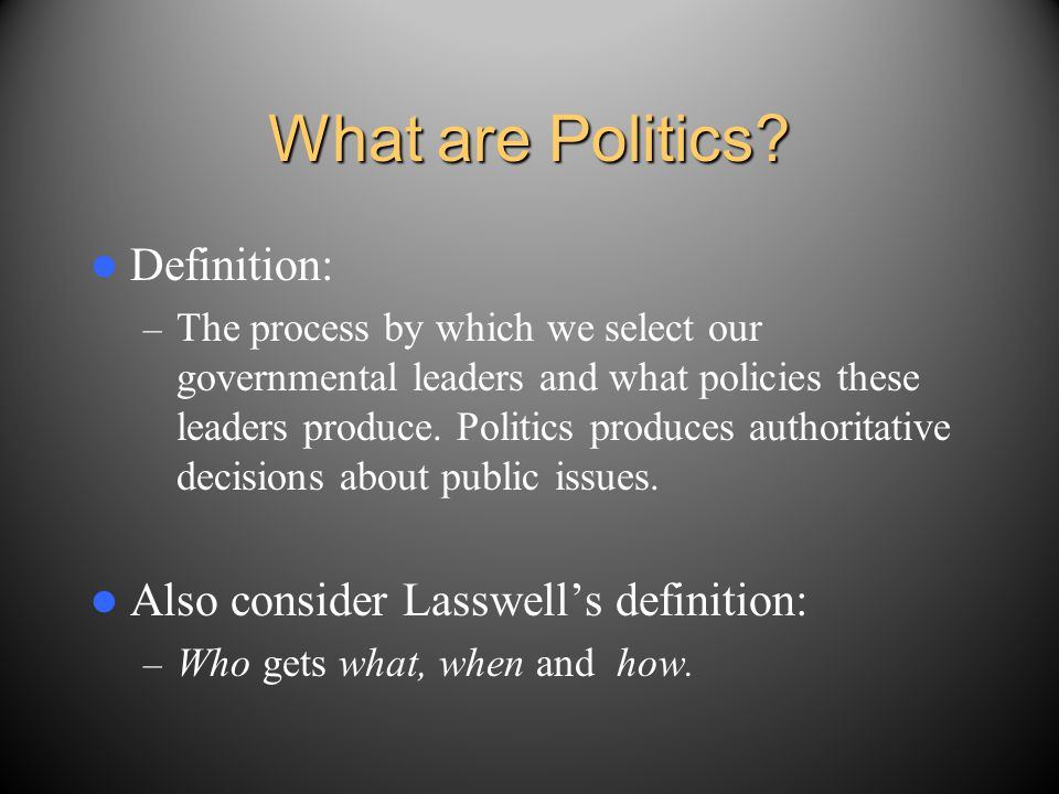 What are Politics Definition: Also consider Lasswell's definition: